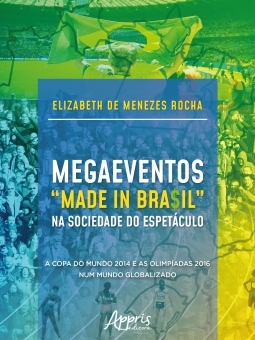 "Megaeventos ""Made in Bra$il"" na Sociedade do Espetáculo: A Copa do Mundo 2014 e as Olimpíadas 2016 Num Mundo Globalizado"